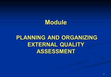 1 Module PLANNING AND ORGANIZING EXTERNAL QUALITY ASSESSMENT.