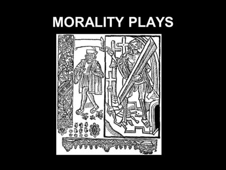 MORALITY PLAYS. What is Morality Play? A morality play is an allegorical play popular especially in the 15th and 16th centuries in which the characters.