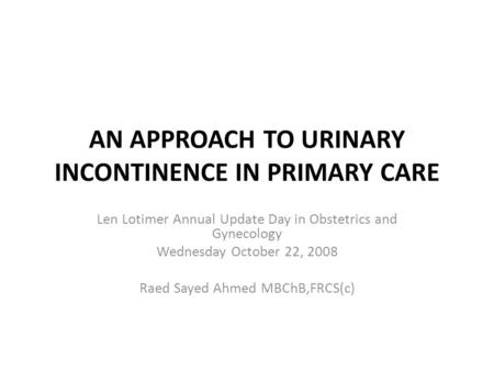 AN APPROACH TO URINARY INCONTINENCE IN PRIMARY CARE