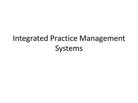 Integrated Practice Management Systems. Learning Objectives After reading this chapter the reader should be able to: Document the workflow in a medical.