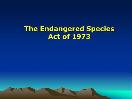 The <strong>Endangered</strong> <strong>Species</strong> Act of 1973