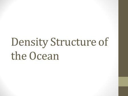 Density Structure of the Ocean. Density Controls Controlled by: 1.) Temperature 2.) Salinity 3.) Pressure Density increases with increasing salinity Density.