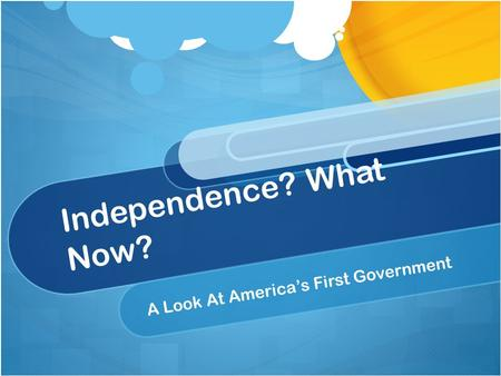Independence? What Now? A Look At America's First Government.