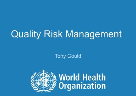 Tony Gould Quality Risk Management. 2 | PQ Workshop, Abu Dhabi | October 2010 Introduction Risk management is not new – we do it informally all the time.