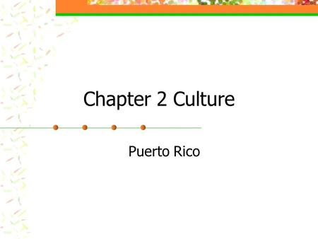 Chapter 2 Culture Puerto Rico. Population: 3,937,316 Capital: San Juan Official Language: Spanish and English Government: Free State Associated with the.