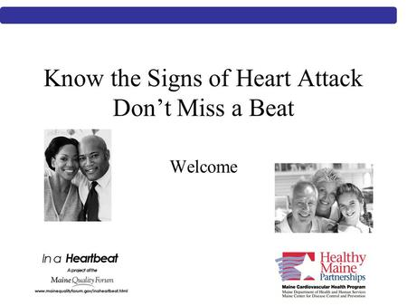 Know the Signs of Heart Attack Don't Miss a Beat Welcome.