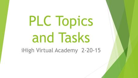 PLC Topics and Tasks iHigh Virtual Academy 2-20-15.