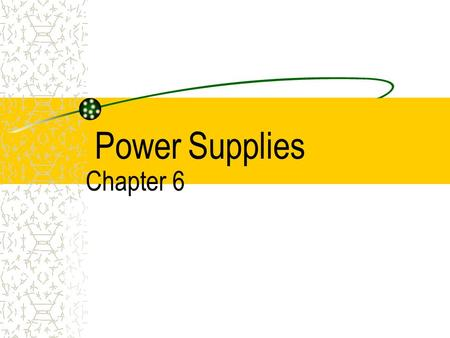 Power Supplies Chapter 6. Understanding Electricity Electricity is simply a flow of negatively charged particles, called electrons, through matter Materials.