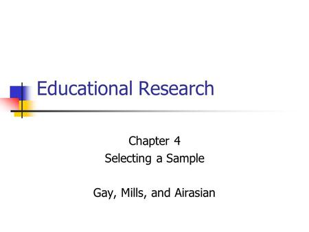 Chapter 4 Selecting a Sample Gay, Mills, and Airasian
