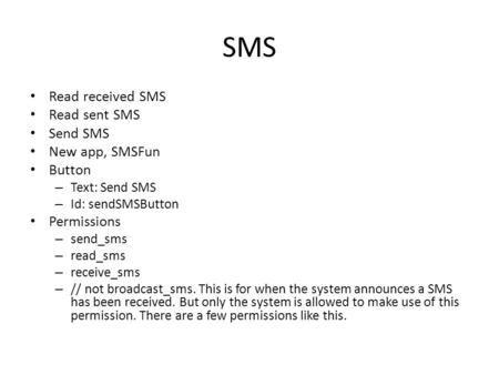 SMS Read received SMS Read sent SMS Send SMS New app, SMSFun Button – Text: Send SMS – Id: sendSMSButton Permissions – send_sms – read_sms – receive_sms.