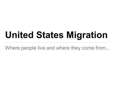 United States Migration Where people live and where they come from...