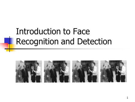 <strong>Introduction</strong> <strong>to</strong> Face Recognition and Detection