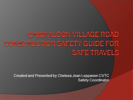 Created and Presented by Chelsea Jean Leppanen CVTC Safety Coordinator.