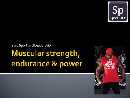 Muscular strength, endurance & power