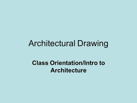 Architectural Drawing Class Orientation/Intro to Architecture.
