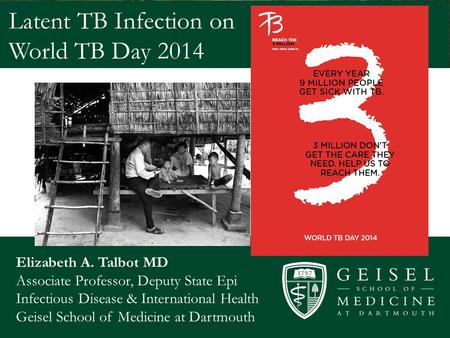 Elizabeth A. Talbot MD Associate Professor, Deputy State Epi Infectious Disease & International Health Geisel School of Medicine at Dartmouth Latent TB.