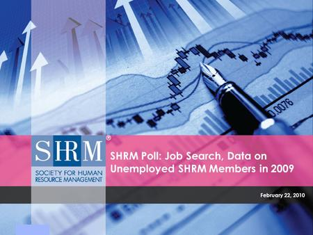 February 22, 2010 SHRM Poll: Job Search, Data on Unemployed SHRM Members in 2009.