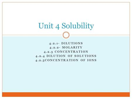 Unit 4 Solubility Dilutions MOLARITY Concentration