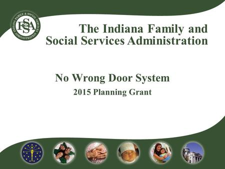 The Indiana Family and Social Services Administration No Wrong Door System 2015 Planning Grant.