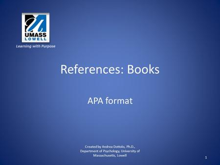References: Books APA format Created by Andrea Dottolo, Ph.D., Department of Psychology, University of Massachusetts, Lowell 1.
