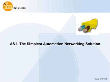 AS-i, The Simplest Automation Networking Solution Dated: 10/30/2008.