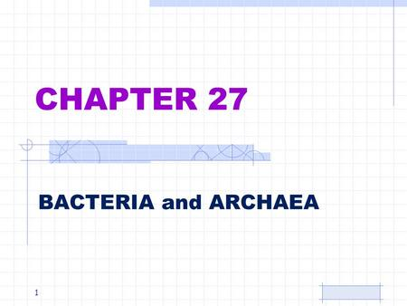 "CHAPTER 27 BACTERIA and ARCHAEA 1. OVERVIEW 1. Earliest organisms on Earth 2. Dominate biosphere 3. Live everywhere 4. Commonly referred to as ""bacteria"""