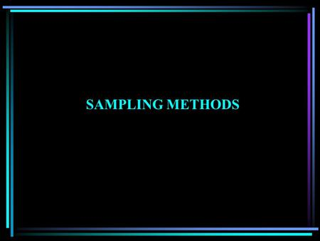 SAMPLING METHODS. Reasons for Sampling Samples can be studied more quickly than populations. A study of a sample is less expensive than studying an entire.