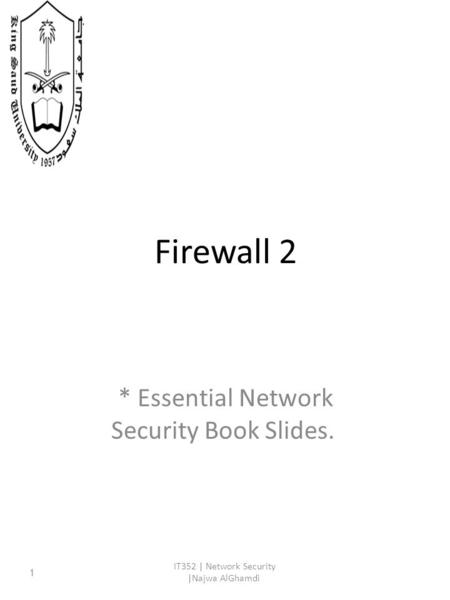 Firewall 2 * Essential Network Security Book Slides. IT352 | Network Security |Najwa AlGhamdi 1.