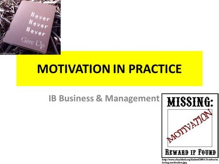 MOTIVATION IN PRACTICE