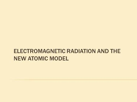 ELECTROMAGNETIC RADIATION AND THE NEW ATOMIC MODEL.