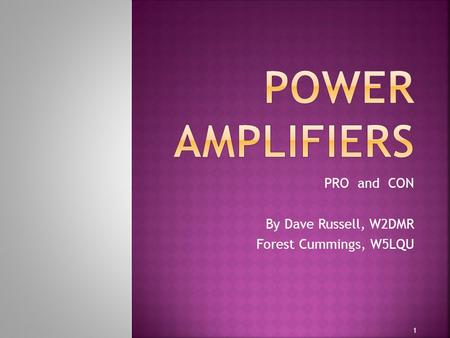 PRO and CON By Dave Russell, W2DMR Forest Cummings, W5LQU