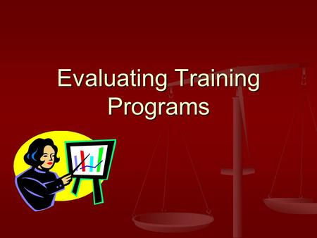 Evaluating Training Programs. How can training programs be evaluated? Measures used in evaluating training programs Measures used in evaluating training.