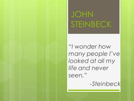 "JOHN STEINBECK ""I wonder how many people I've looked at all my life and never seen."" -Steinbeck."