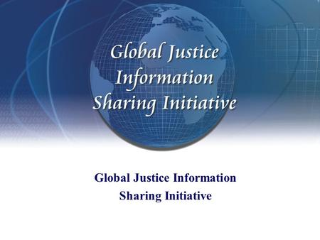 Global Justice Information Sharing Initiative. www.it.ojp.gov/global Overview The Global Justice Information Sharing Initiative (Global) operates under.