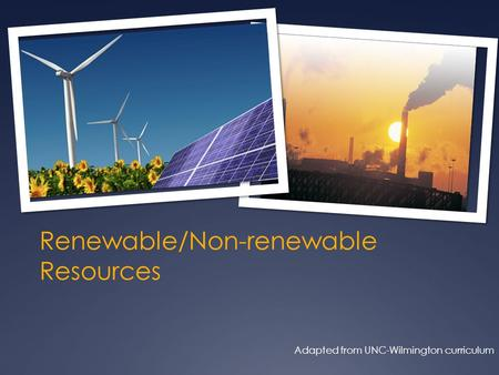 Renewable/Non-renewable Resources