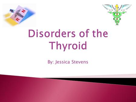 By: Jessica Stevens.  Actions of the thyroid ◦ Controls body temperature ◦ How body burns calories ◦ Controls how fast food moves through digestive tract.