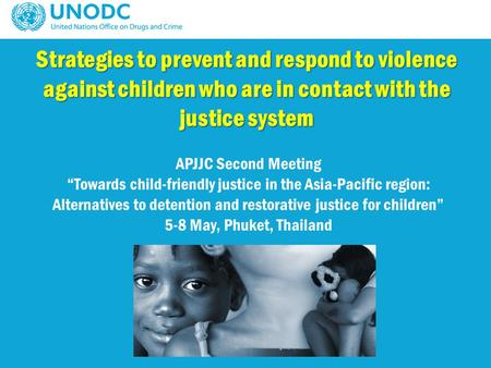 "Strategies to prevent and respond to violence against children who are in contact with the justice system APJJC Second Meeting ""Towards child-friendly."