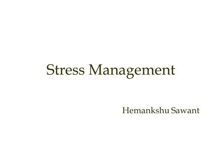 Stress Management Hemankshu Sawant.
