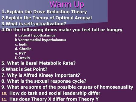 Warm Up 1. Explain the Drive Reduction Theory 2.Explain the Theory of Optimal Arousal 3.What is self-actualization? 4.Do the following items make you feel.