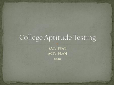 SAT/ PSAT ACT/ PLAN 2010. How prepared are you for college level work? How prepared are you for TAKS? How prepared are you for the classes you are taking?