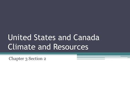 United States and Canada Climate and Resources Chapter 3 Section 2.