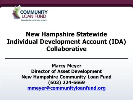 New Hampshire Statewide Individual Development Account (IDA) Collaborative ____________________________________ Marcy Meyer Director of Asset Development.