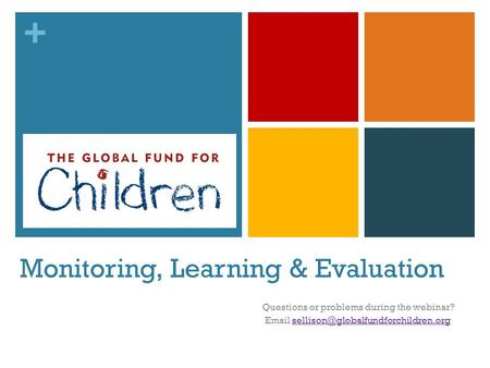 + Monitoring, Learning & Evaluation Questions or problems during the webinar?