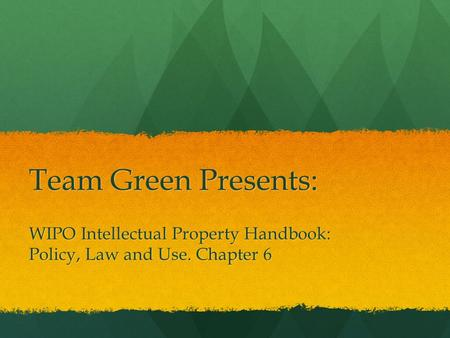 Team Green Presents: WIPO Intellectual Property Handbook: Policy, Law and Use. Chapter 6.