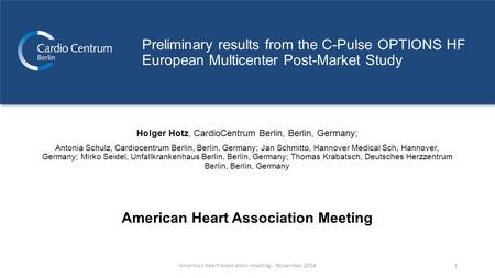 Preliminary results from the C-Pulse OPTIONS HF European Multicenter Post-Market Study Holger Hotz, CardioCentrum Berlin, Berlin, Germany; Antonia Schulz,