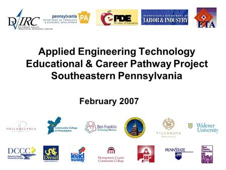 Applied Engineering Technology Educational & Career Pathway Project Southeastern Pennsylvania February 2007.