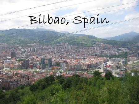 Bilbao, Spain. 43° 15' 0 N 2° 58' 0 W Located 1 hour away from France in the Biscay Province.