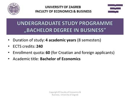 Duration of study: 4 academic years (8 semesters) ECTS credits: 240 Enrollment quota: 60 (for Croatian and foreign applicants) Academic title: Bachelor.