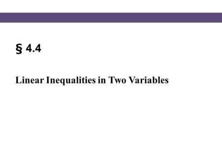 § 4.4 Linear Inequalities in Two Variables. Blitzer, Intermediate Algebra, 5e – Slide #2 Section 4.4 Linear Inequalities in Two Variables Let's consider.