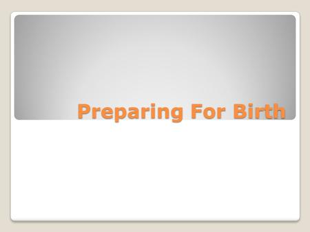 Preparing For Birth.